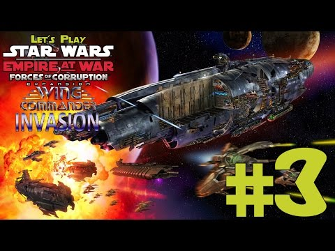 Let's Play Star Wars Empire at War Forces of Corruption Wing Commander: Invasion Mod Ep. 3