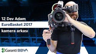 12 Dev Adam EuroBasket 2017 Kamera Arkası