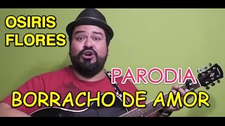BORRACHO DE AMOR | LA TRAKALOSA (Parodia) | Osiris Flores