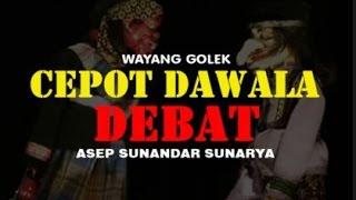 Wayang Golek: CEPOT DAWALA DEBAT - Asep Sunandar Sunarya