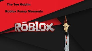 Roblox Funny Moments| The Toe Goblin
