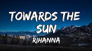 Towards The Sun - Rihanna - Lyrics
