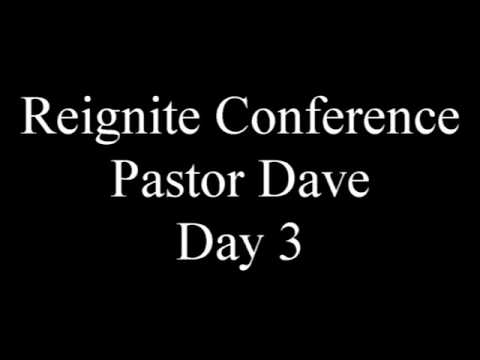 Reignite Conference Pastor Dave Day 3