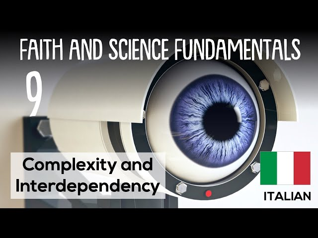ITALIAN (9/16) COMPLEXITY AND INTERDEPENDCY– FAITH AND SCIENCE FUNDAMENTALS