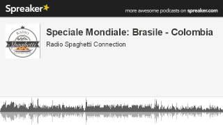 Speciale Mondiale: Brasile - Colombia (parte 1 di 10, creato con Spreaker)