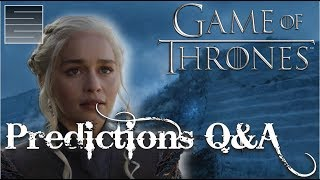 Game of Thrones Season 8 Predictions - Season 7 Q&A