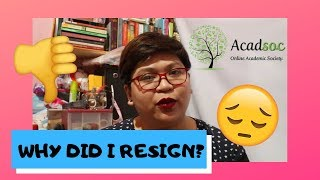 ACADSOC : WHY DID I RESIGN? | VLOG #87