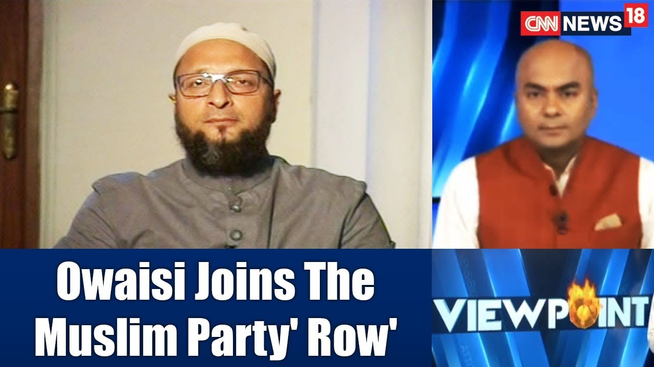 Owaisi Joins The Muslim Party Row Viewpoint Cnn News18