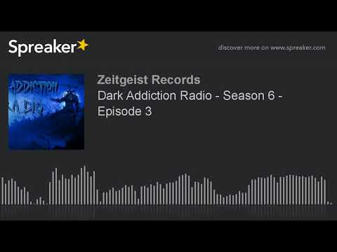 Dark Addiction Radio - Season 6 - Episode 3 (part 3 of 3)