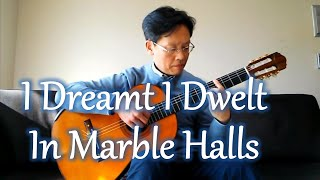 I dreamt I dwelt in marble halls - Guitar cover