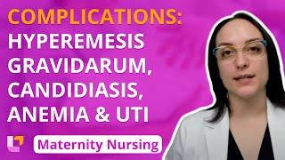 Complications: Hyperemesis Gravidarum, Candidiasis, Anemia, UTI  - Maternity Nursing @Level Up RN