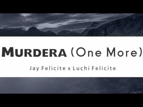 Murdera(One More) [Audio] - Lucci x Jay Felicite