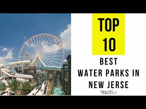 Top 10. Best Water Parks in New Jersey