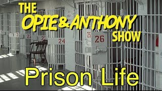 Opie & Anthony: Prison Life (03/08/07)
