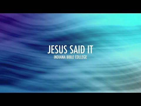 Jesus Said It (Lyrics) | Indiana Bible College