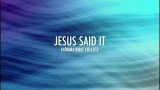 jesus said it lyrics indiana bible college