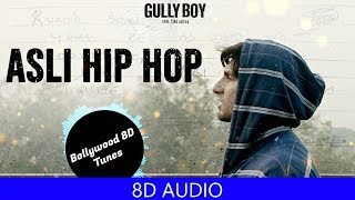 Asli Hip Hop [8D Music] | Gully Boy | Ranveer Singh | Spitfire | Use Headphones | Hindi 8D Music