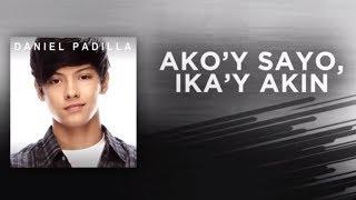 Daniel Padilla - Ako'y Sa'yo, Ika'y Akin (Audio)