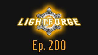 The Lightforge Ep. 200: How Far We've Come