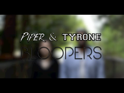 Piper and Tyrone Bloopers