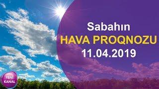 Sabahın HAVA PROQNOZU - 11 APREL 2019
