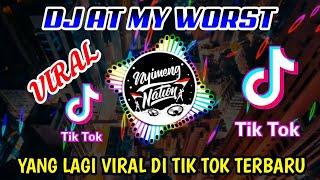 DJ AT MY WORST - DJ TIK TOK TERBARU - DJ YANG LAGI VIRAL DI TIK TOK TERBARU 2021