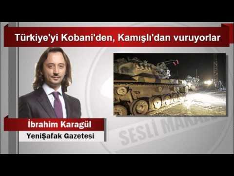 İbrahim Karagül  Türkiye'yi Kobani'den, Kamışlı'dan vuruyorlar