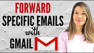 Forwarding Specific Emails with Gmail