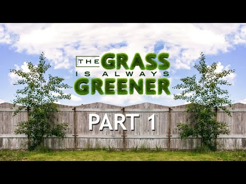 The Grass is Always Greener - Part 1