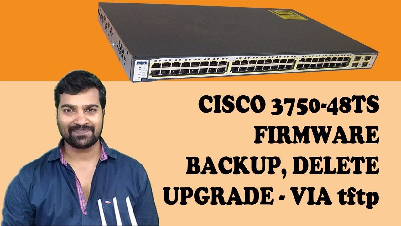 Cisco 3750 48TS firmware backup, delete and upgrade via tftp