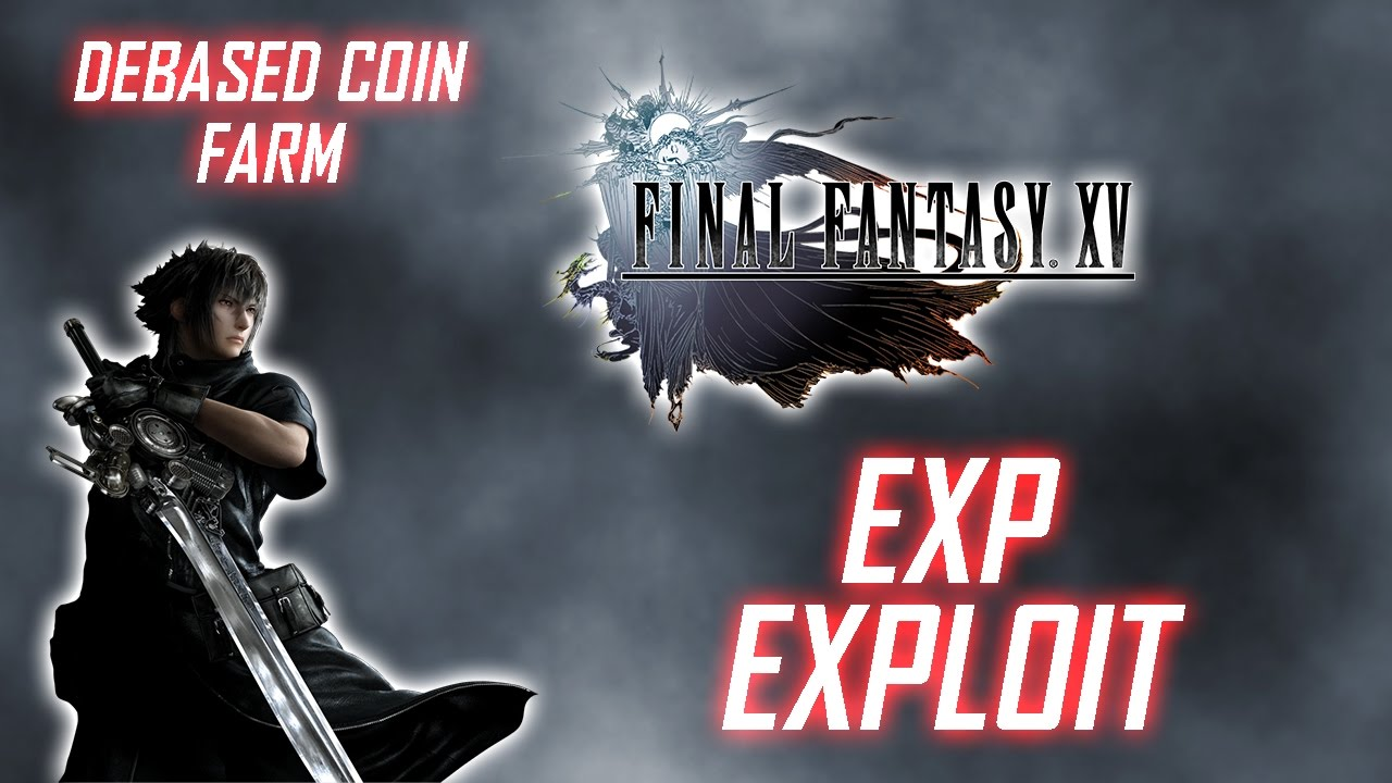 Final Fantasy Xv Debased Coin Farming Method Exploit Youtube