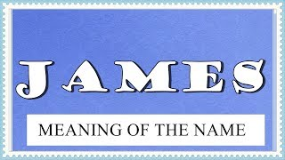 NAME JAMES -FUN FACTS, HOROSCOPE AND MEANING OF THE NAME