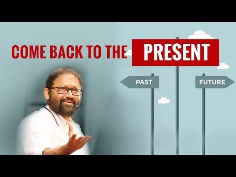 Come Back to the Present | Pujya Gurudevshri Rakeshbhai