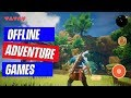 Top 10 Offline Adventure Games For Android & IOS 2018