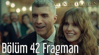 İstanbullu Gelin 42. Bölüm Fragman