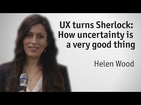 """""""UX turns Sherlock: How uncertainty is a very good thing"""" - Helen Wood"""
