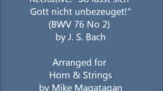 """Recitative: """"So lässt sich Gott nicht unbezeuget!"""" (BWV 76 No 2) for Horn & Strings"""