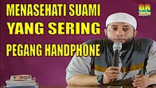 Menasehati Suami Yang Sering Pegang Handphone Ustadz Khalid Basalamah