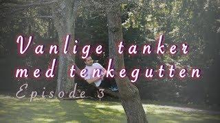 Vanlige tanker med Tenkegutten – Episode 3