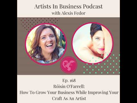 Ep. 168- Róisín O'Farrell: How To Grow Your Business While Improving Your Craft As An Artist