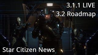 Star Citizen News   3.1.1 LIVE & 3.2 Roadmap Update