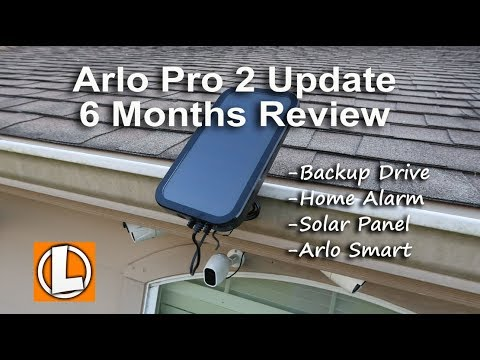Arlo Pro 2 Update 6 Month Review, Back Up Drive, Home Alarm, Solar Panel,  Arlo Smart