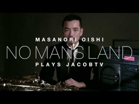 """NO MAN'S LAND"" / Masanori OISHI plays JACOB TV -  PR1"