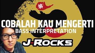 COBALAH KAU MENGERTI - J-ROCKS - BASS INTERPRETATION