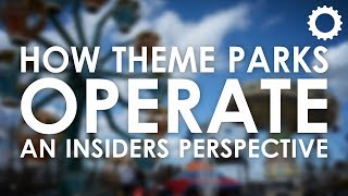 How Theme Parks Operate - An Insiders Perspective