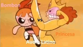 Las Chicas Superpoderosas Bombon vs Princesa Audio Latino