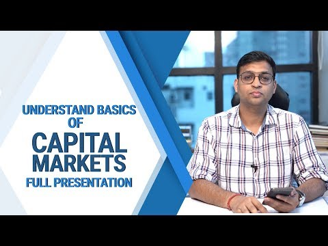 Understand basics of Capital Markets- Full Presentation