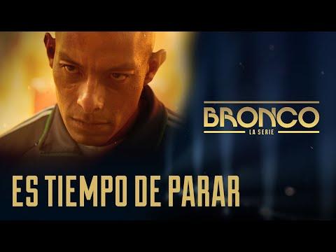 Bronco la Serie - Episodio 10 |  ES TIEMPO DE PARAR