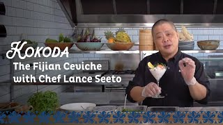 Kokoda – The Fijian Ceviche with Chef Lance Seeto
