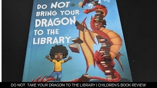 Do Not Take Your Dragon to the Library | Children's Book Review